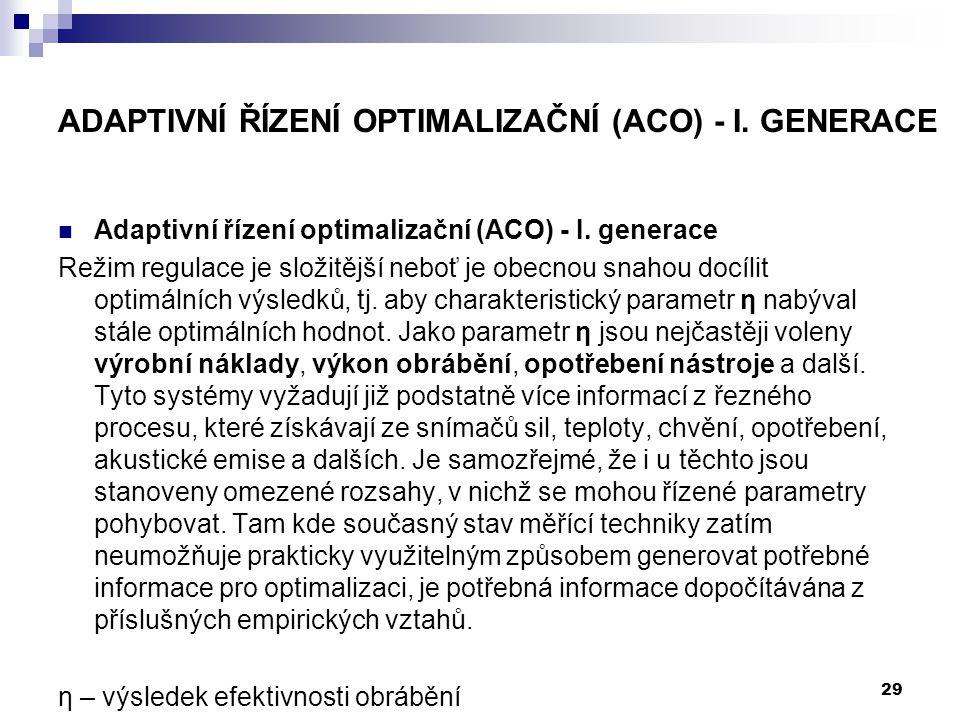 ADAPTIVNÍ ŘÍZENÍ OPTIMALIZAČNÍ (ACO) - I. GENERACE Adaptivní řízení optimalizační (ACO) - I. generace Režim regulace je složitější neboť je obecnou sn