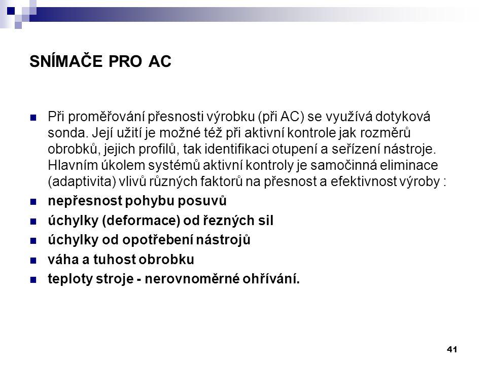 Při proměřování přesnosti výrobku (při AC) se využívá dotyková sonda. Její užití je možné též při aktivní kontrole jak rozměrů obrobků, jejich profilů