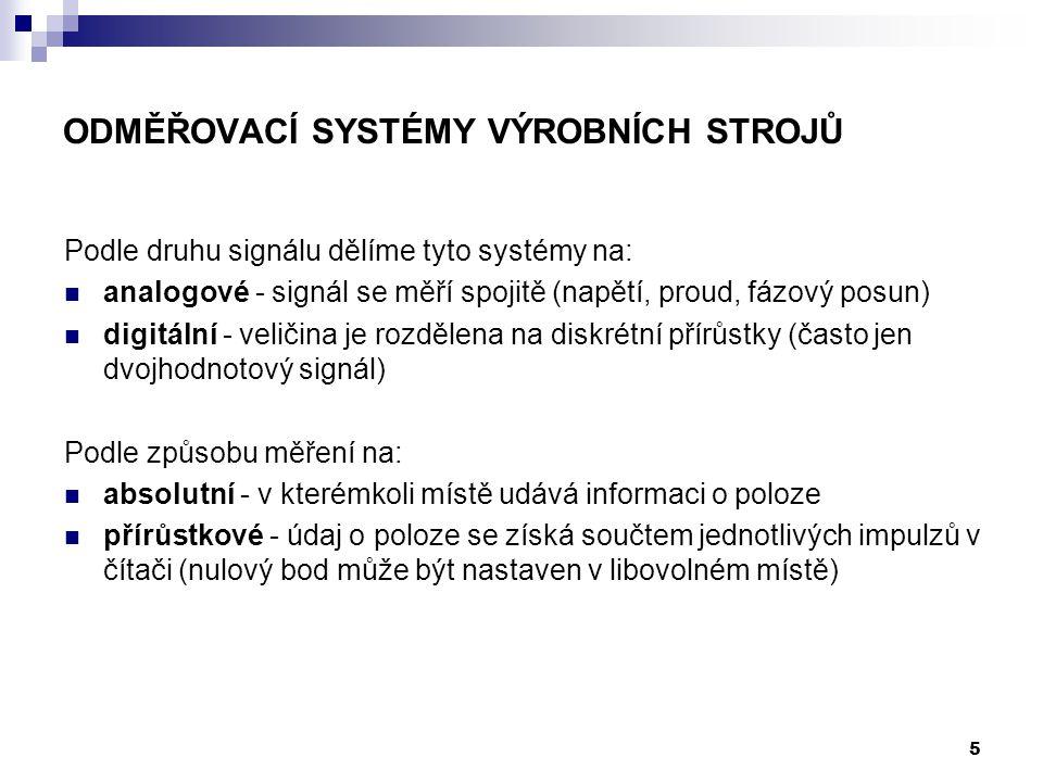 Podle druhu signálu dělíme tyto systémy na: analogové - signál se měří spojitě (napětí, proud, fázový posun) digitální - veličina je rozdělena na disk