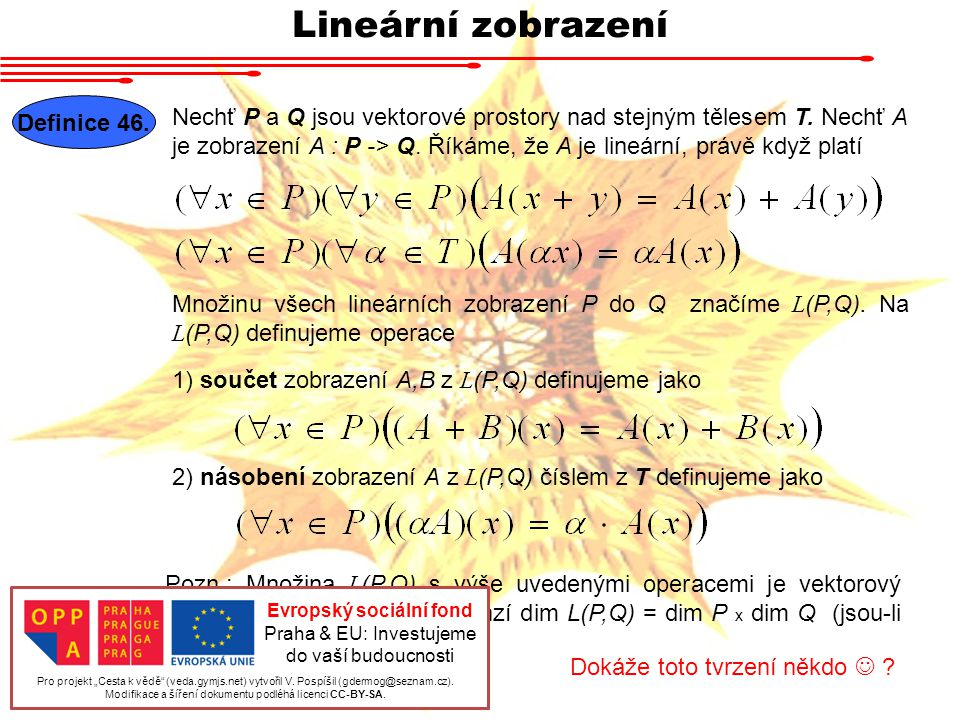Lineární zobrazení Definice 46.Nechť P a Q jsou vektorové prostory nad stejným tělesem T.