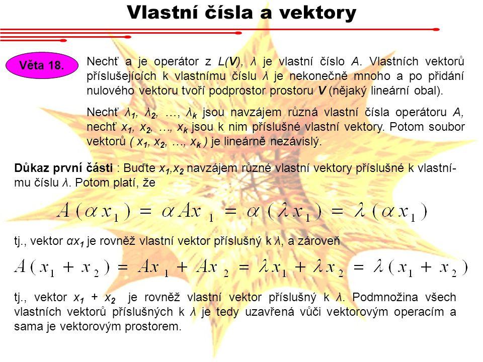 Vlastní čísla a vektory Nechť a je operátor z L(V), λ je vlastní číslo A.