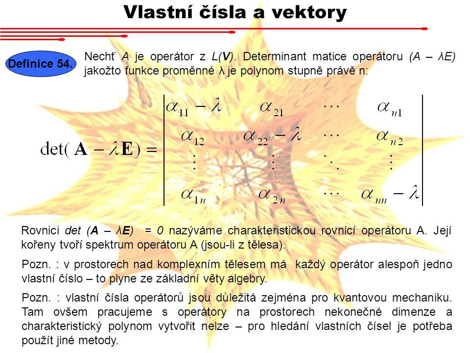 Vlastní čísla a vektory Definice 54.Nechť A je operátor z L(V).