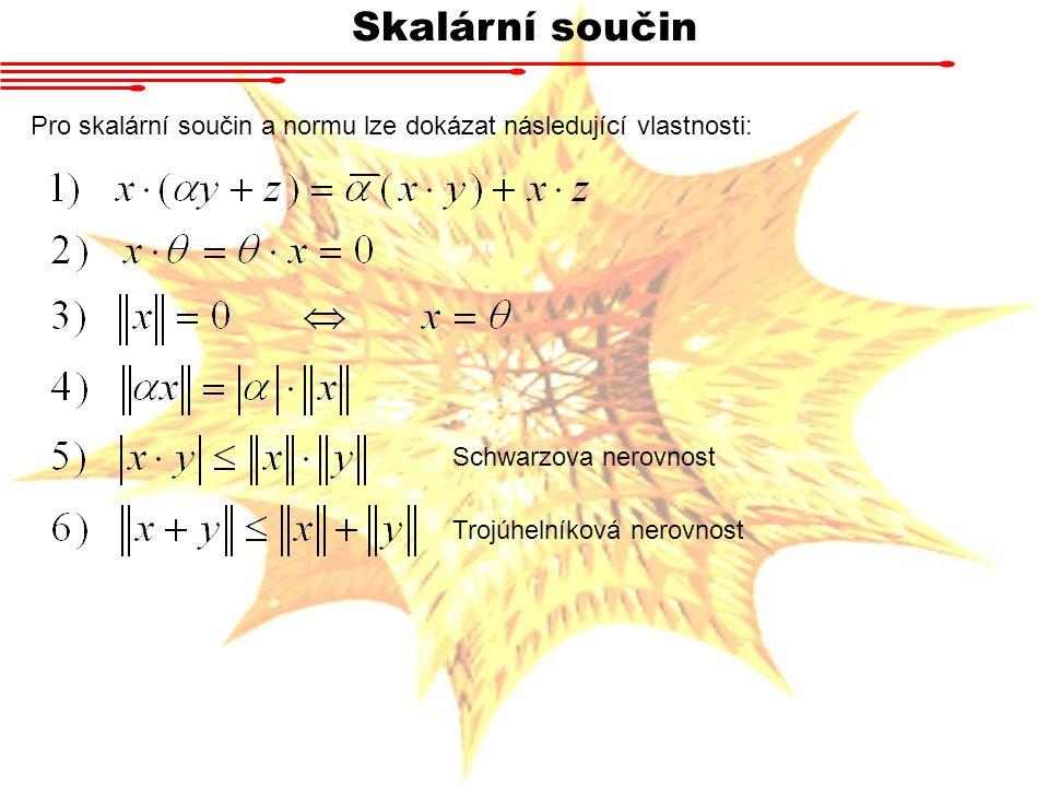 Skalární součin Pro skalární součin a normu lze dokázat následující vlastnosti: Schwarzova nerovnost Trojúhelníková nerovnost