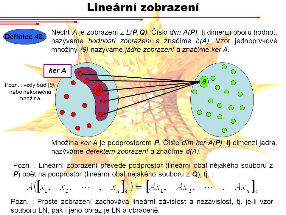 Lineární zobrazení Definice 48.Nechť A je zobrazení z L(P,Q).