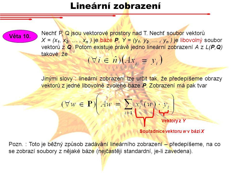 Lineární zobrazení Věta 10.Nechť P, Q jsou vektorové prostory nad T.
