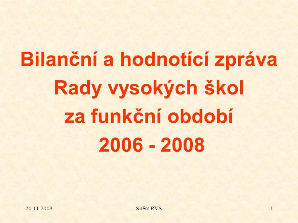 20.11.2008Sněm RVŠ2 Cíl:  Bilancovat činnost RVŠ v uplynulém funkčním období,  Dokumentovat vývoj těch oblastí českého vysokého školství, které RVŠ mohla popř.