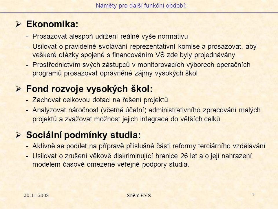 20.11.2008Sněm RVŠ7  Ekonomika: -Prosazovat alespoň udržení reálné výše normativu -Usilovat o pravidelné svolávání reprezentativní komise a prosazova