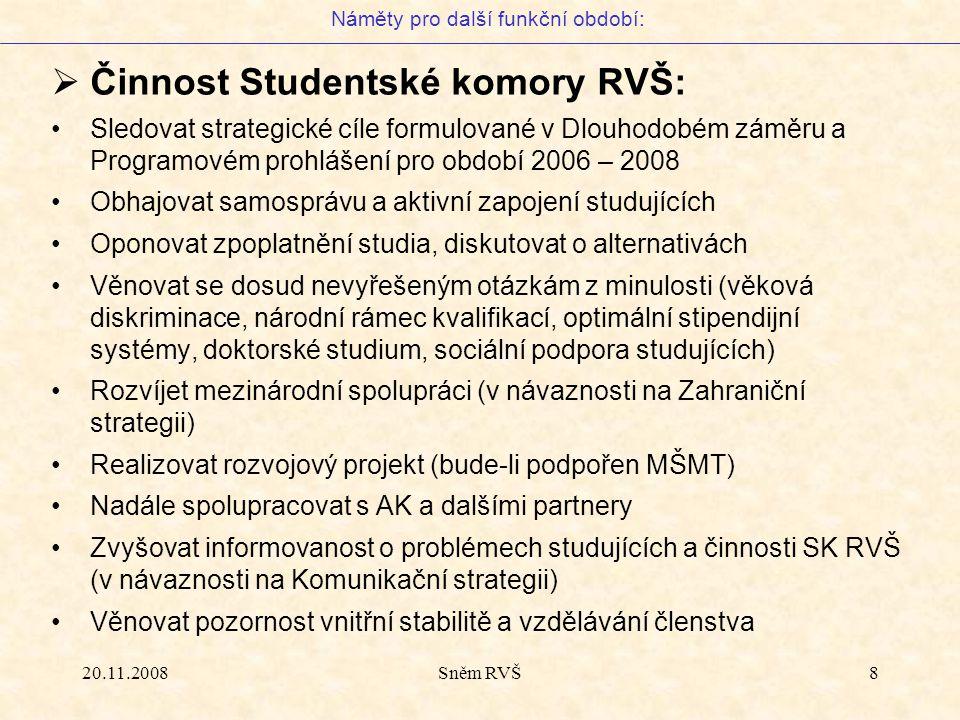 20.11.2008Sněm RVŠ8  Činnost Studentské komory RVŠ: Sledovat strategické cíle formulované v Dlouhodobém záměru a Programovém prohlášení pro období 20