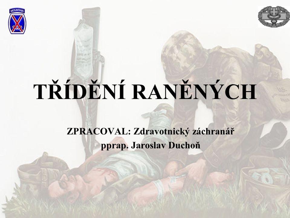 TŘÍDĚNÍ RANĚNÝCH ZPRACOVAL: Zdravotnický záchranář pprap. Jaroslav Duchoň