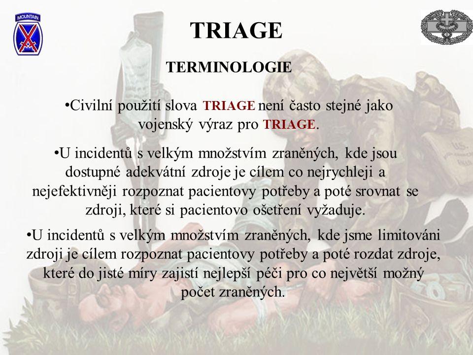 TERMINOLOGIE Civilní použití slova TRIAGE není často stejné jako vojenský výraz pro TRIAGE. TRIAGE U incidentů s velkým množstvím zraněných, kde jsou