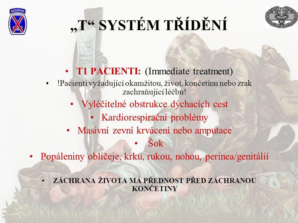 """""""T"""" SYSTÉM TŘÍDĚNÍ T1 PACIENTI: (Immediate treatment) !Pacienti vyžadující okamžitou, život, končetinu nebo zrak zachraňující léčbu! Vyléčitelné obstr"""