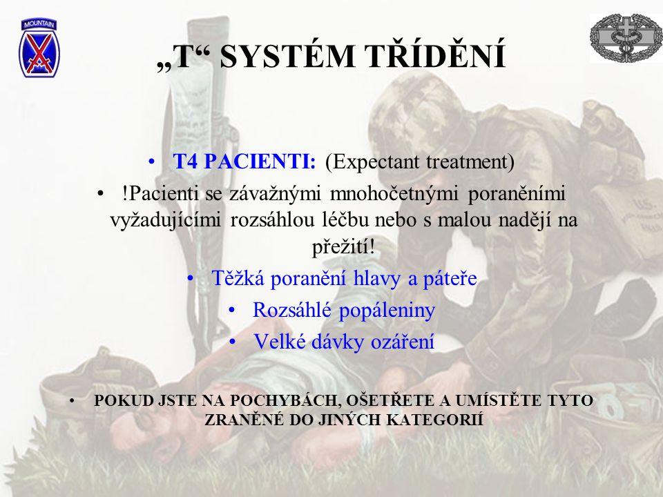 """""""T"""" SYSTÉM TŘÍDĚNÍ T4 PACIENTI: (Expectant treatment) !Pacienti se závažnými mnohočetnými poraněními vyžadujícími rozsáhlou léčbu nebo s malou nadějí"""