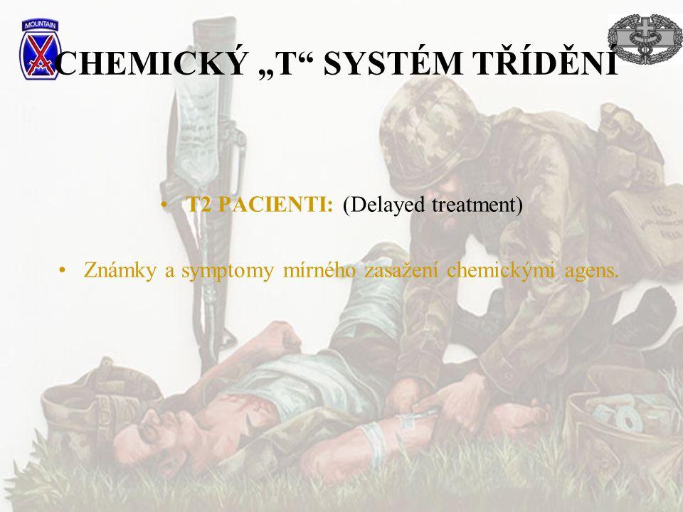 """CHEMICKÝ """"T"""" SYSTÉM TŘÍDĚNÍ T2 PACIENTI: (Delayed treatment) Známky a symptomy mírného zasažení chemickými agens."""