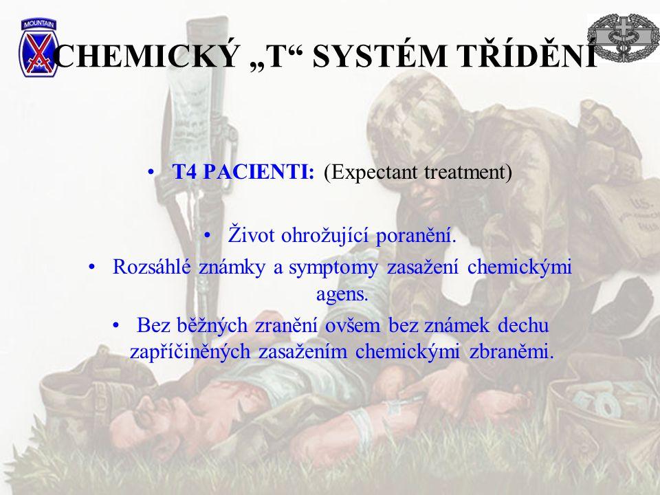 """CHEMICKÝ """"T"""" SYSTÉM TŘÍDĚNÍ T4 PACIENTI: (Expectant treatment) Život ohrožující poranění. Rozsáhlé známky a symptomy zasažení chemickými agens. Bez bě"""