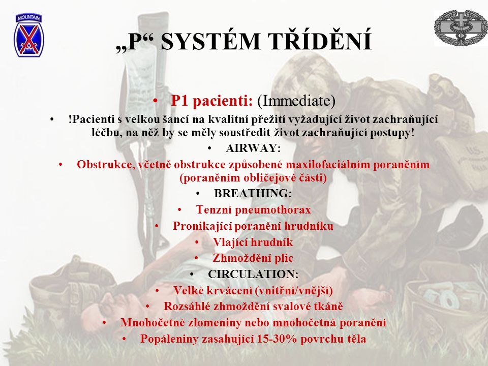 """""""P"""" SYSTÉM TŘÍDĚNÍ P1 pacienti: (Immediate) !Pacienti s velkou šancí na kvalitní přežití vyžadující život zachraňující léčbu, na něž by se měly soustř"""