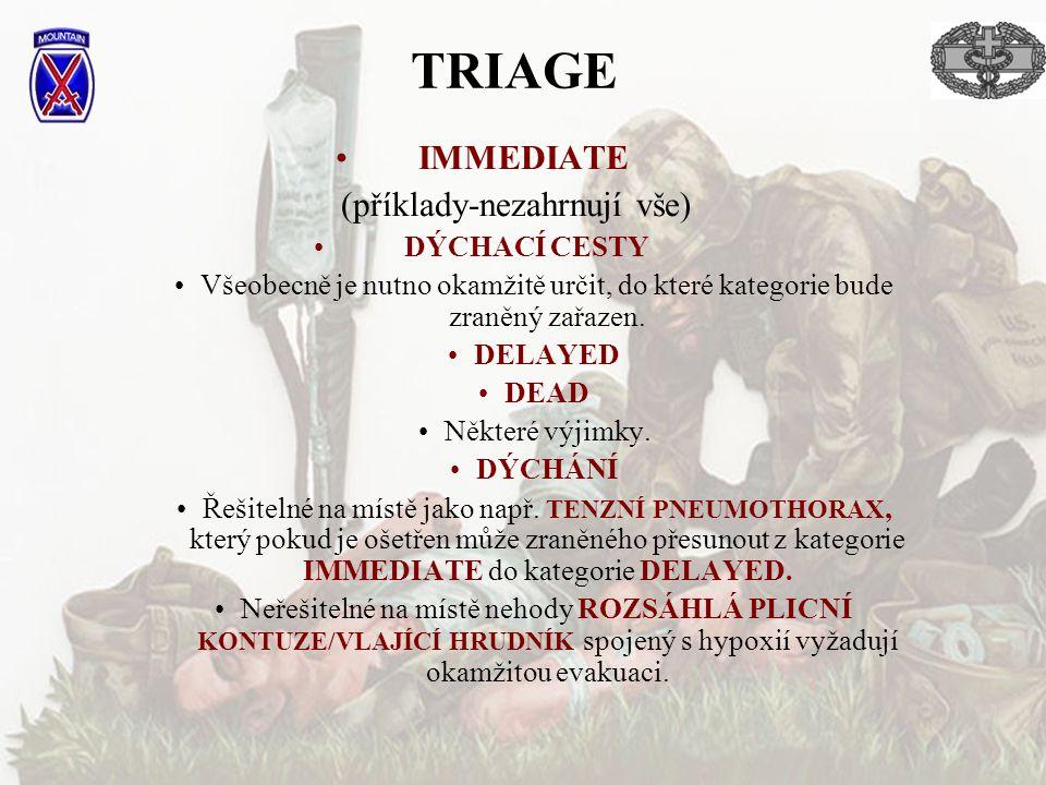 IMMEDIATE (příklady-nezahrnují vše) DÝCHACÍ CESTY Všeobecně je nutno okamžitě určit, do které kategorie bude zraněný zařazen. DELAYED DEAD Některé výj