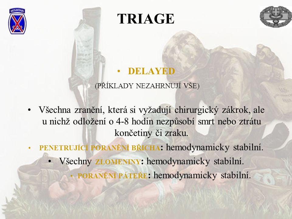 TRIAGE DELAYED (PŘÍKLADY NEZAHRNUJÍ VŠE) Všechna zranění, která si vyžadují chirurgický zákrok, ale u nichž odložení o 4-8 hodin nezpůsobí smrt nebo z