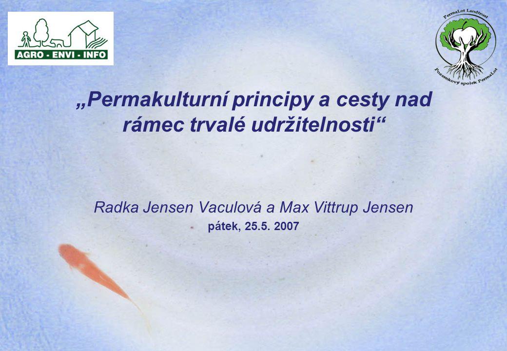 """""""Permakulturní principy a cesty nad rámec trvalé udržitelnosti"""" Radka Jensen Vaculová a Max Vittrup Jensen pátek, 25.5. 2007"""