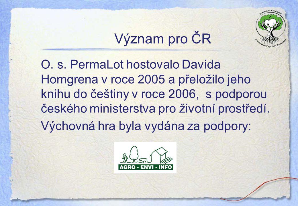 Význam pro ČR O. s. PermaLot hostovalo Davida Homgrena v roce 2005 a přeložilo jeho knihu do češtiny v roce 2006, s podporou českého ministerstva pro