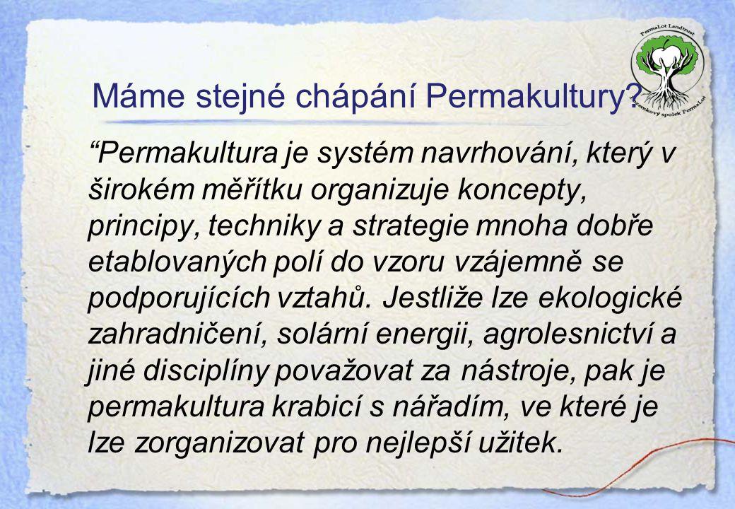 """Máme stejné chápání Permakultury? """"Permakultura je systém navrhování, který v širokém měřítku organizuje koncepty, principy, techniky a strategie mnoh"""