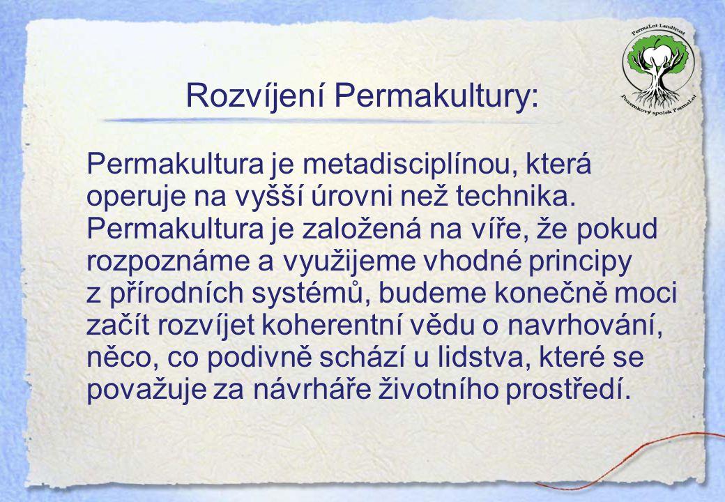 Rozvíjení Permakultury: Permakultura je metadisciplínou, která operuje na vyšší úrovni než technika. Permakultura je založená na víře, že pokud rozpoz