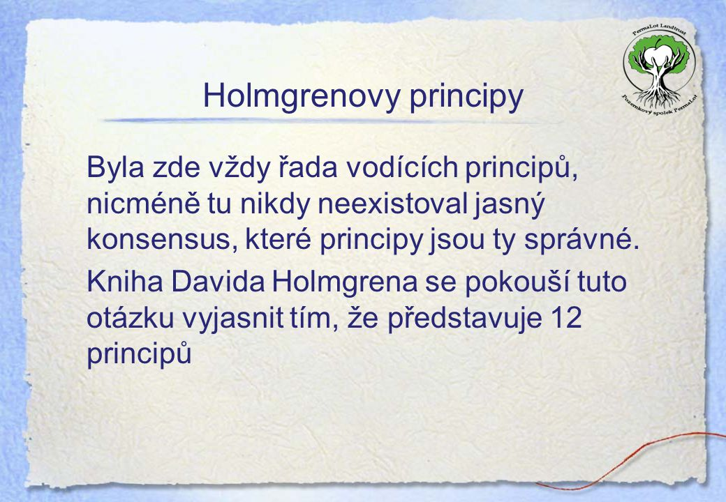 Holmgrenovy principy Byla zde vždy řada vodících principů, nicméně tu nikdy neexistoval jasný konsensus, které principy jsou ty správné. Kniha Davida