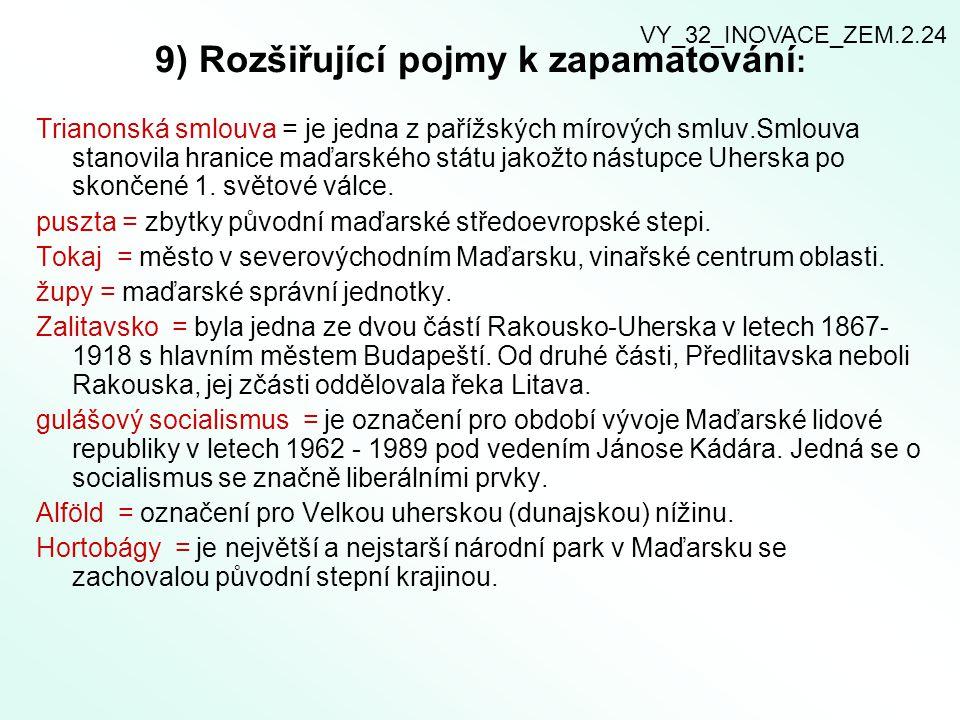 9) Rozšiřující pojmy k zapamatování : Trianonská smlouva = je jedna z pařížských mírových smluv.Smlouva stanovila hranice maďarského státu jakožto nás