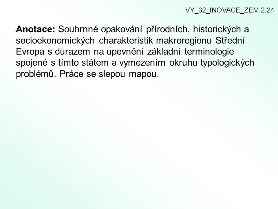 Anotace: Souhrnné opakování přírodních, historických a socioekonomických charakteristik makroregionu Střední Evropa s důrazem na upevnění základní ter