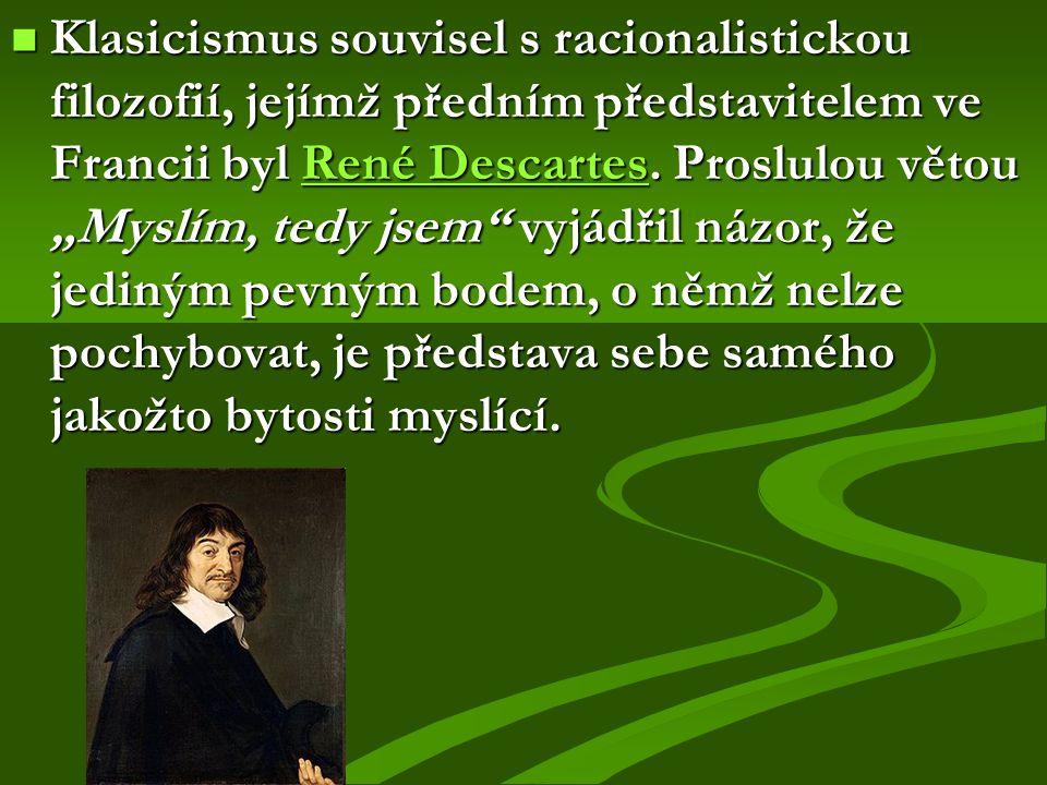 """Klasicismus souvisel s racionalistickou filozofií, jejímž předním představitelem ve Francii byl René Descartes. Proslulou větou """"Myslím, tedy jsem"""" vy"""