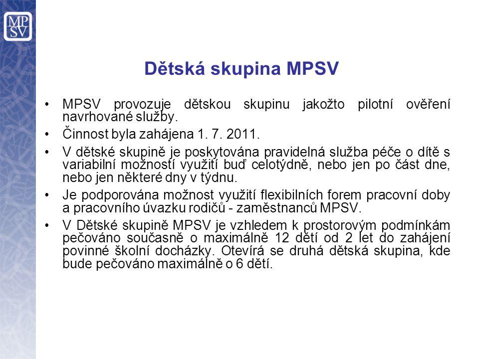 Dětská skupina MPSV MPSV provozuje dětskou skupinu jakožto pilotní ověření navrhované služby. Činnost byla zahájena 1. 7. 2011. V dětské skupině je po