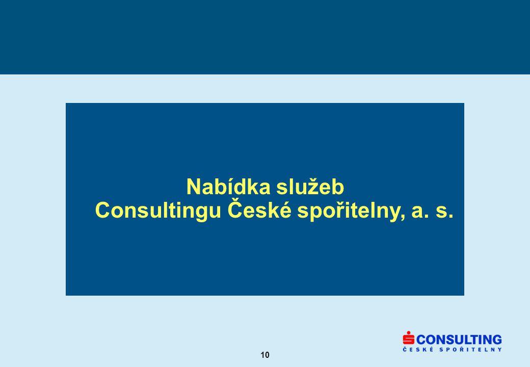 10 Nabídka služeb Consultingu České spořitelny, a. s.