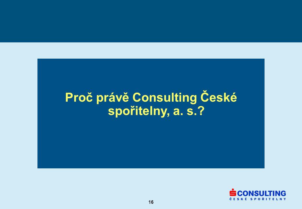 16 Proč právě Consulting České spořitelny, a. s.