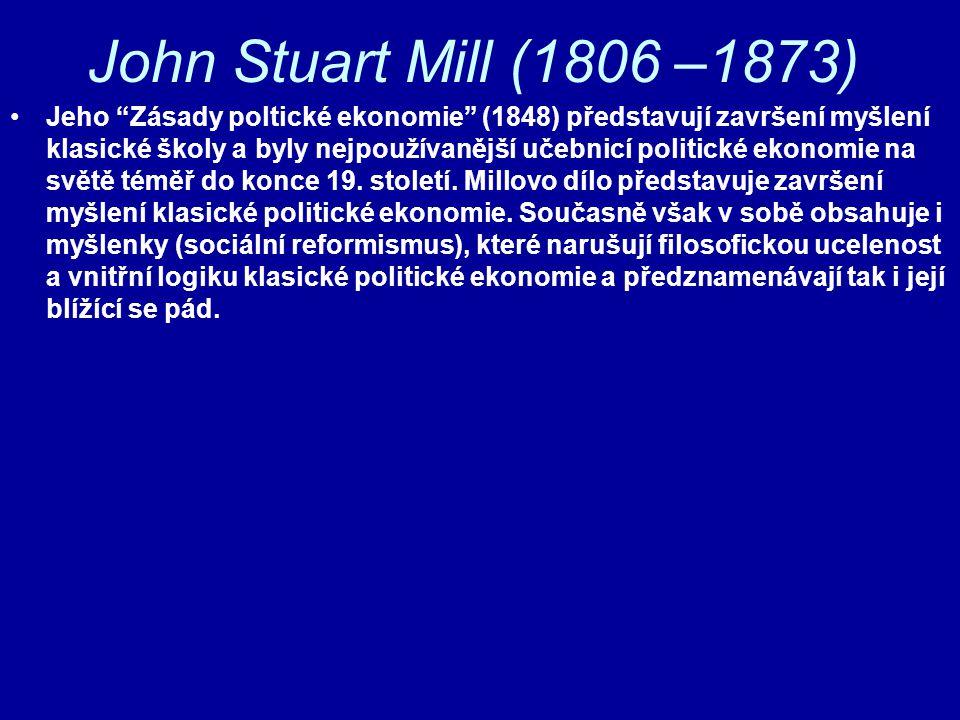 """John Stuart Mill (1806 –1873) Jeho """"Zásady poltické ekonomie"""" (1848) představují završení myšlení klasické školy a byly nejpoužívanější učebnicí polit"""