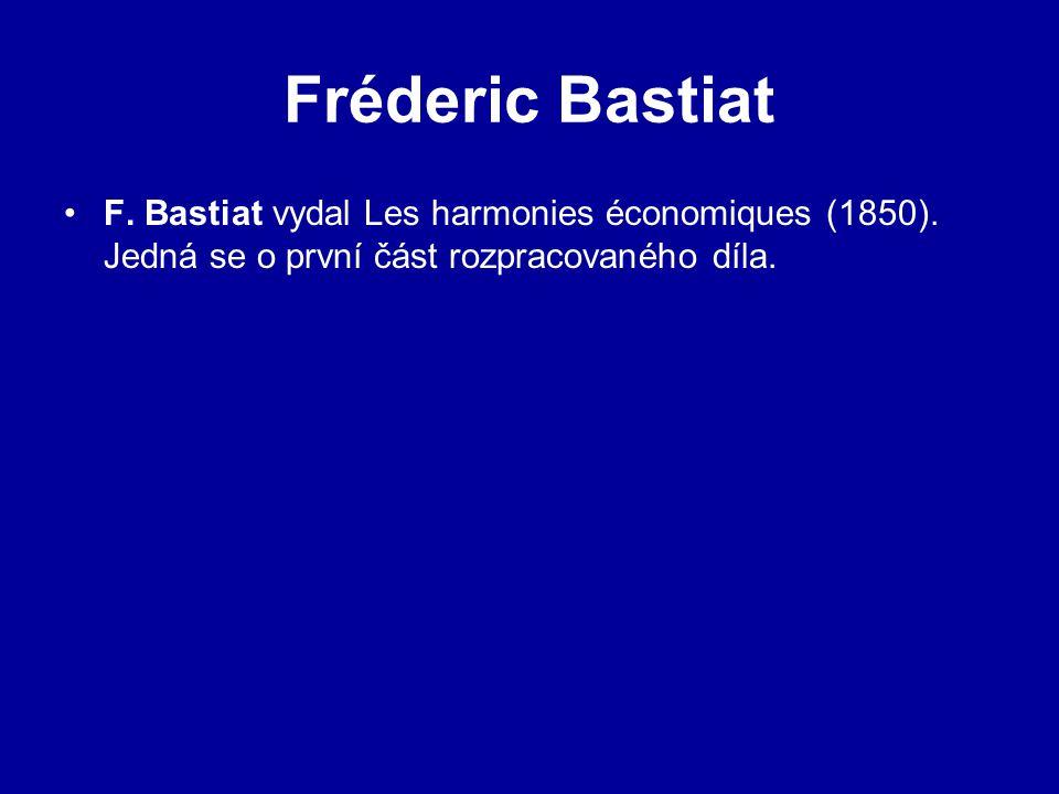 Fréderic Bastiat F. Bastiat vydal Les harmonies économiques (1850). Jedná se o první část rozpracovaného díla.