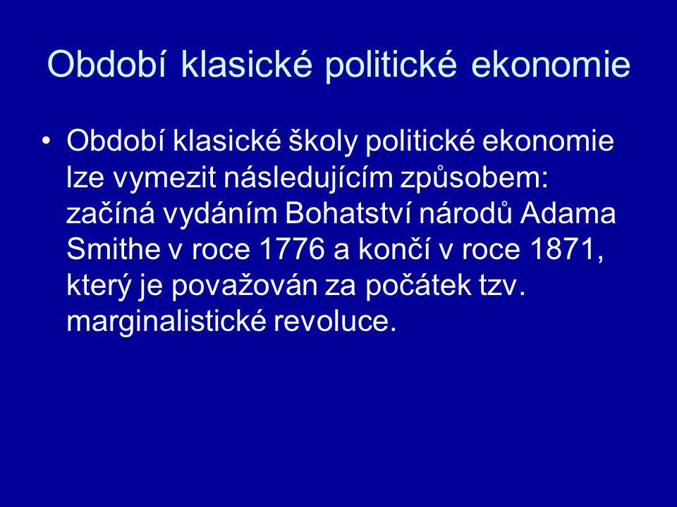 Období klasické politické ekonomie Období klasické školy politické ekonomie lze vymezit následujícím způsobem: začíná vydáním Bohatství národů Adama S