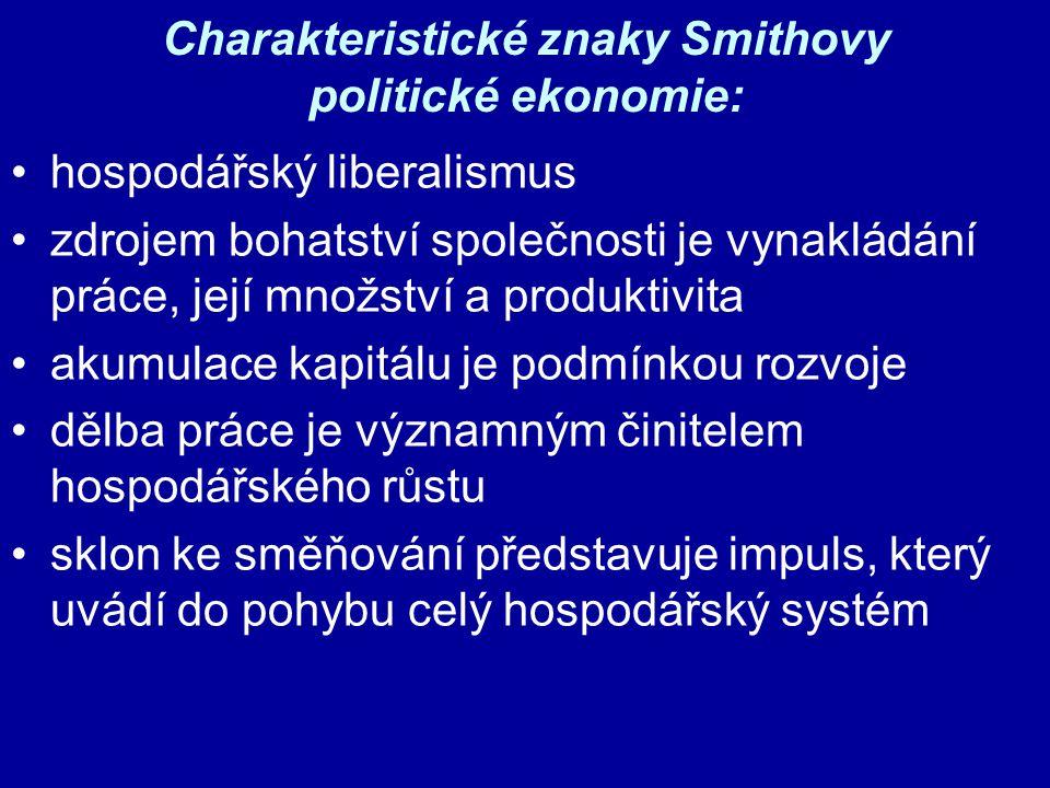 Charakteristické znaky Smithovy politické ekonomie: hospodářský liberalismus zdrojem bohatství společnosti je vynakládání práce, její množství a produ