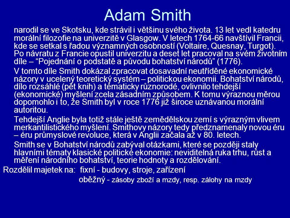 Adam Smith narodil se ve Skotsku, kde strávil i většinu svého života. 13 let vedl katedru morální filozofie na univerzitě v Glasgow. V letech 1764-66