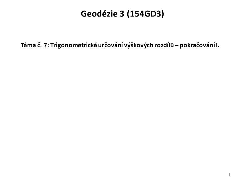 Geodézie 3 (154GD3) 1 Téma č. 7: Trigonometrické určování výškových rozdílů – pokračování I.