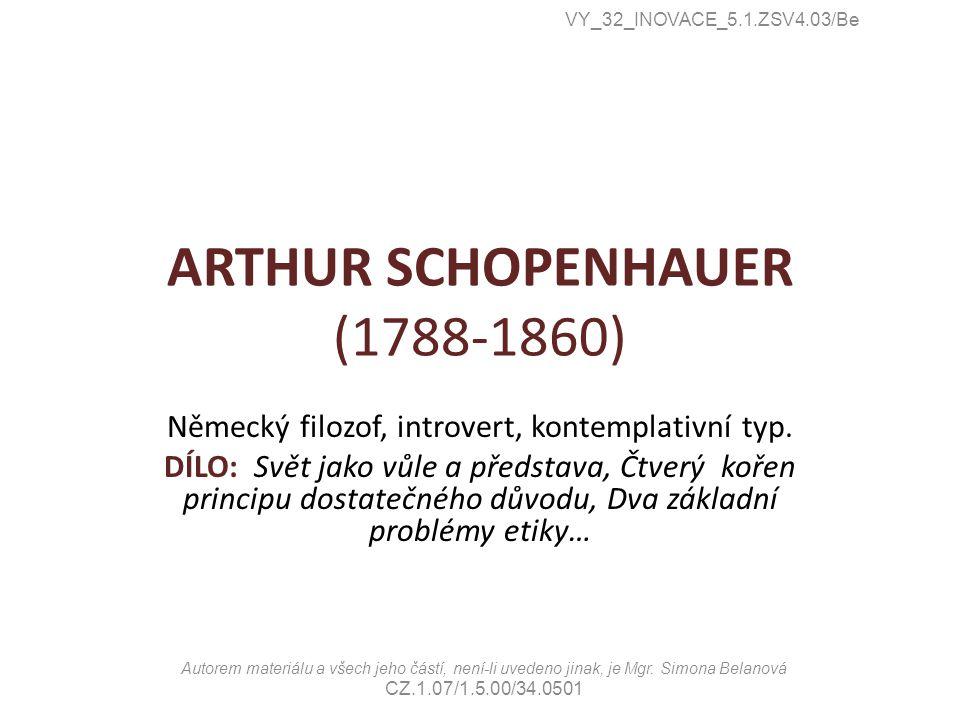 ARTHUR SCHOPENHAUER (1788-1860) Německý filozof, introvert, kontemplativní typ.