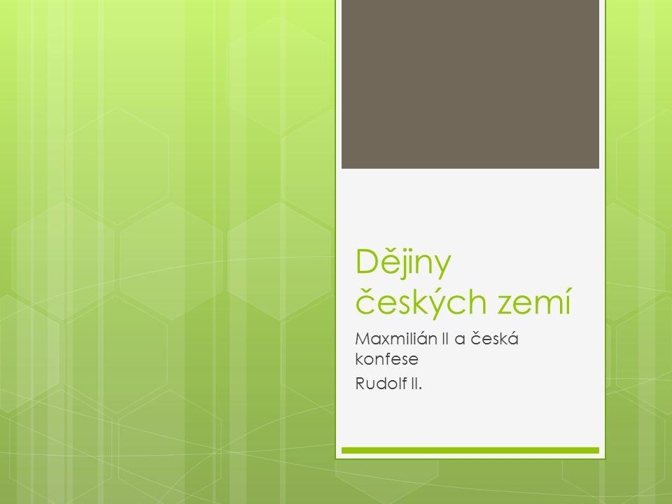 Dějiny českých zemí Maxmilián II a česká konfese Rudolf II.