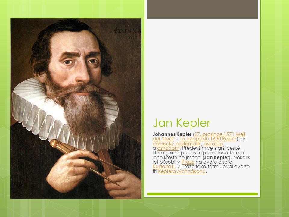 Jan Kepler Johannes Kepler (27. prosince 1571 Weil der Stadt – 15. listopadu 1630 Řezno) byl německý matematik, astrolog a astronom. Především ve star