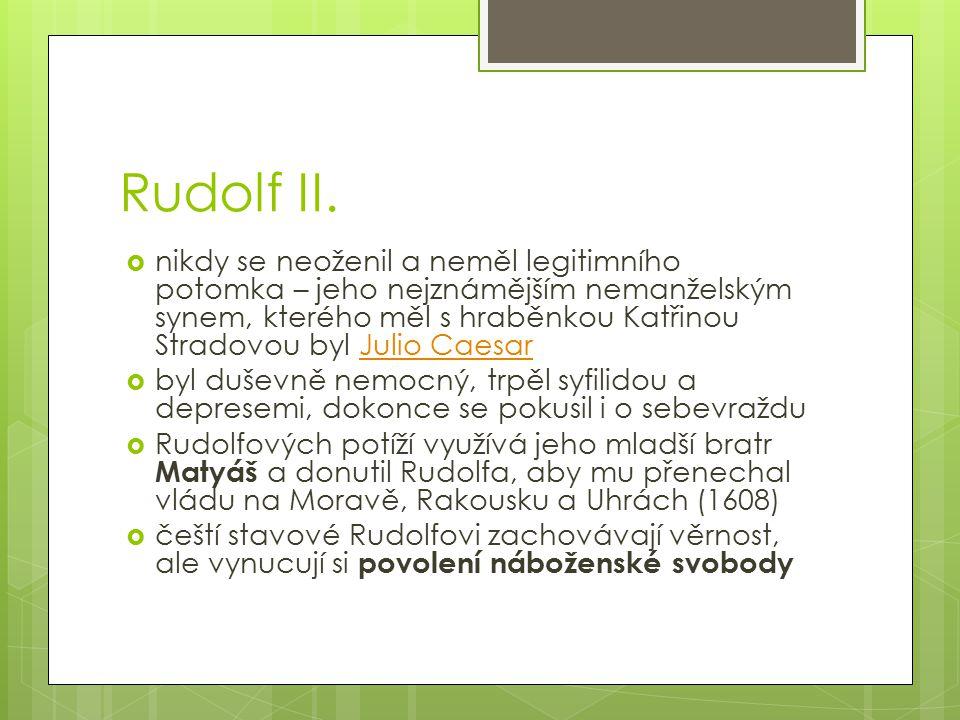 Rudolf II.  nikdy se neoženil a neměl legitimního potomka – jeho nejznámějším nemanželským synem, kterého měl s hraběnkou Katřinou Stradovou byl Juli