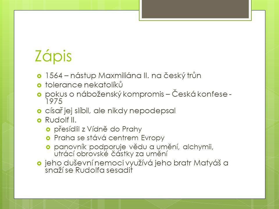 Zápis  1564 – nástup Maxmiliána II. na český trůn  tolerance nekatolíků  pokus o náboženský kompromis – Česká konfese - 1975  císař jej slíbil, al