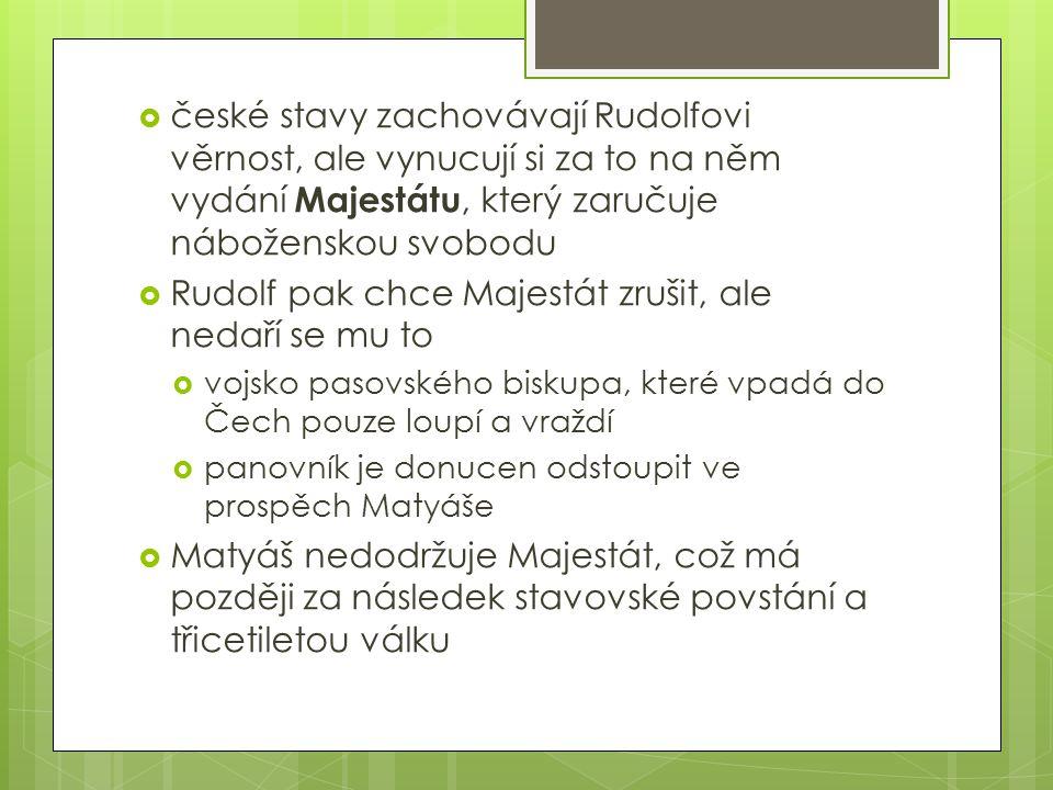  české stavy zachovávají Rudolfovi věrnost, ale vynucují si za to na něm vydání Majestátu, který zaručuje náboženskou svobodu  Rudolf pak chce Majes