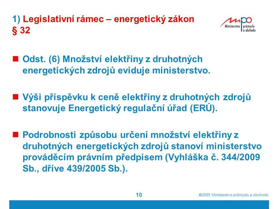  2009  Ministerstvo průmyslu a obchodu 10 1) Legislativní rámec – energetický zákon § 32 Odst. (6) Množství elektřiny z druhotných energetických zd
