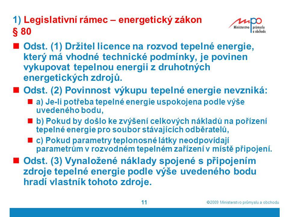  2009  Ministerstvo průmyslu a obchodu 11 1) Legislativní rámec – energetický zákon § 80 Odst. (1) Držitel licence na rozvod tepelné energie, který