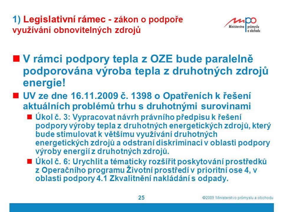  2009  Ministerstvo průmyslu a obchodu 25 1) Legislativní rámec - zákon o podpoře využívání obnovitelných zdrojů V rámci podpory tepla z OZE bude p