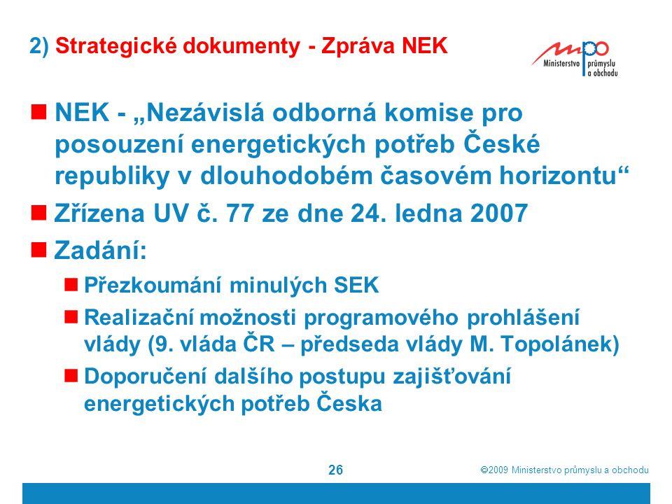 """ 2009  Ministerstvo průmyslu a obchodu 26 2) Strategické dokumenty - Zpráva NEK NEK - """"Nezávislá odborná komise pro posouzení energetických potřeb"""