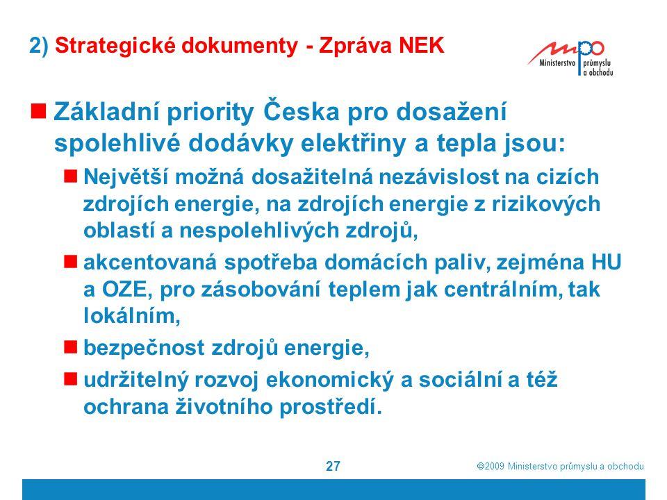  2009  Ministerstvo průmyslu a obchodu 27 2) Strategické dokumenty - Zpráva NEK Základní priority Česka pro dosažení spolehlivé dodávky elektřiny a