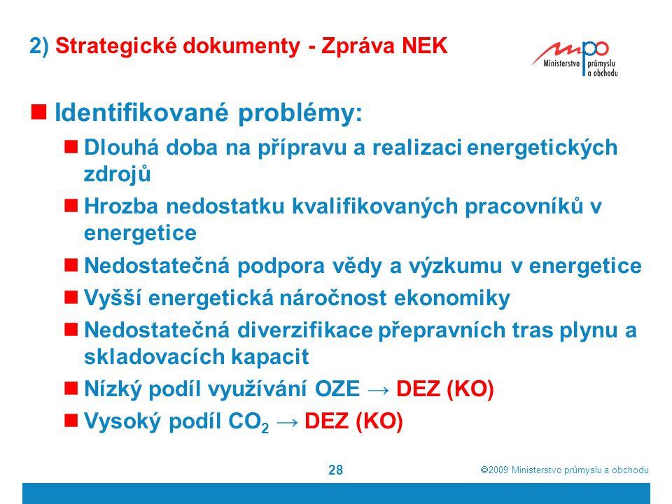  2009  Ministerstvo průmyslu a obchodu 28 2) Strategické dokumenty - Zpráva NEK Identifikované problémy: Dlouhá doba na přípravu a realizaci energe